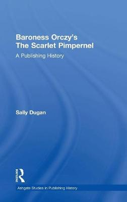 Baroness Orczy's The Scarlet Pimpernel: A Publishing History (Hardback)