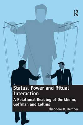 Status, Power and Ritual Interaction: A Relational Reading of Durkheim, Goffman and Collins (Hardback)