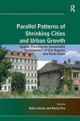 Parallel Patterns of Shrinking Cities and Urban Growth: Spatial Planning for Sustainable Development of City Regions and Rural Areas (Hardback)