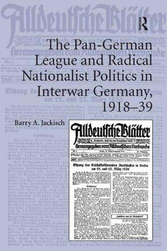 The Pan-German League and Radical Nationalist Politics in Interwar Germany, 1918-39 (Hardback)