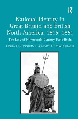 National Identity in Great Britain and British North America, 1815-1851: The Role of Nineteenth-Century Periodicals (Hardback)
