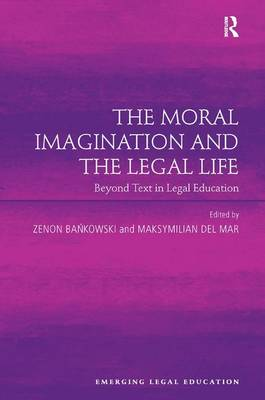 The Moral Imagination and the Legal Life: Beyond Text in Legal Education - Emerging Legal Education (Hardback)