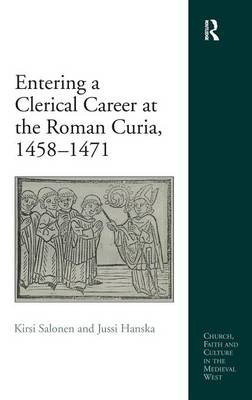 Entering a Clerical Career at the Roman Curia, 1458-1471 - Church, Faith and Culture in the Medieval West (Hardback)