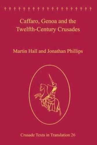 Caffaro, Genoa and the Twelfth-Century Crusades - Crusade Texts in Translation (Hardback)