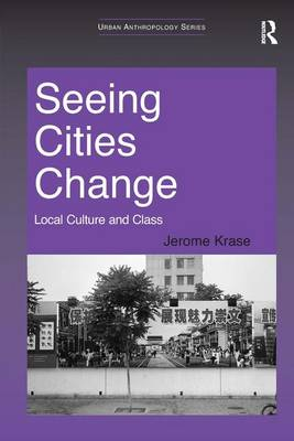 Seeing Cities Change: Local Culture and Class - Urban Anthropology (Hardback)
