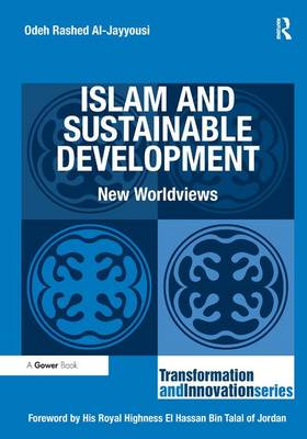 Islam and Sustainable Development: New Worldviews - Transformation and Innovation (Hardback)