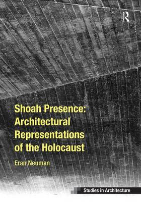 Shoah Presence: Architectural Representations of the Holocaust (Hardback)