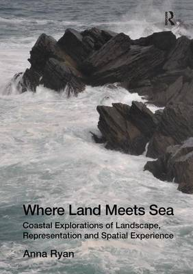 Where Land Meets Sea: Coastal Explorations of Landscape, Representation and Spatial Experience (Hardback)