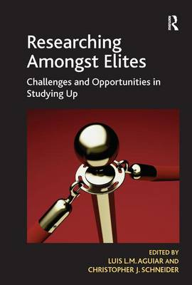 Researching Amongst Elites: Challenges and Opportunities in Studying Up (Hardback)