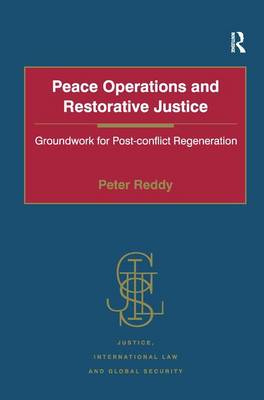 Peace Operations and Restorative Justice: Groundwork for Post-conflict Regeneration - Justice, International Law and Global Security (Hardback)
