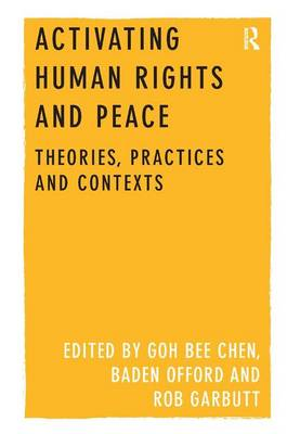 Activating Human Rights and Peace: Theories, Practices and Contexts (Hardback)