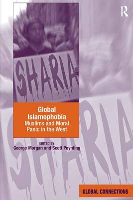 Global Islamophobia: Muslims and Moral Panic in the West - Global Connections (Hardback)