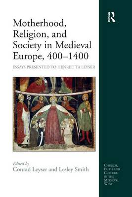 Motherhood, Religion, and Society in Medieval Europe, 400-1400: Essays Presented to Henrietta Leyser - Church, Faith and Culture in the Medieval West (Hardback)