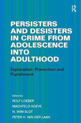 Persisters and Desisters in Crime from Adolescence into Adulthood: Explanation, Prevention and Punishment (Hardback)