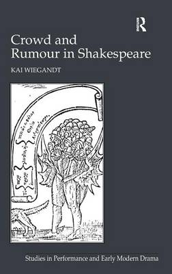 Crowd and Rumour in Shakespeare - Studies in Performance and Early Modern Drama (Hardback)