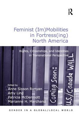 Feminist (Im)Mobilities in Fortress(ing) North America: Rights, Citizenships, and Identities in Transnational Perspective - Gender in a Global/Local World (Hardback)