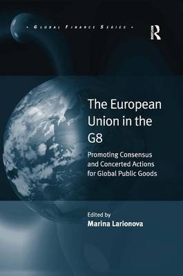 The European Union in the G8: Promoting Consensus and Concerted Actions for Global Public Goods - Global Finance (Hardback)