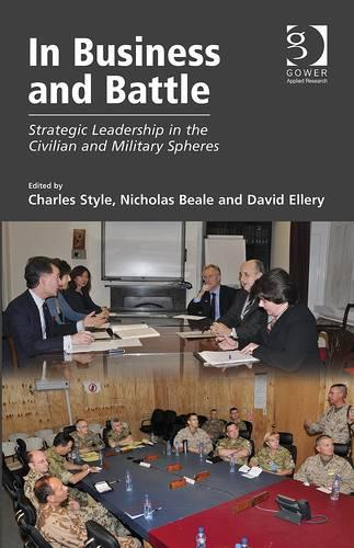 In Business and Battle: Strategic Leadership in the Civilian and Military Spheres (Paperback)