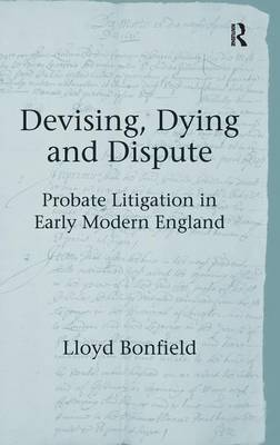 Devising, Dying and Dispute: Probate Litigation in Early Modern England (Hardback)