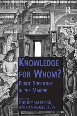 Knowledge for Whom?: Public Sociology in the Making - Public Intellectuals and the Sociology of Knowledge (Hardback)
