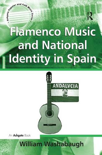 Flamenco Music and National Identity in Spain - Ashgate Popular and Folk Music Series (Hardback)
