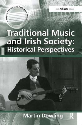 Traditional Music and Irish Society: Historical Perspectives - Ashgate Popular and Folk Music Series (Hardback)