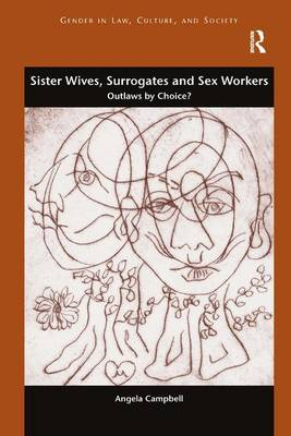 Sister Wives, Surrogates and Sex Workers: Outlaws by Choice? - Gender in Law, Culture, and Society (Hardback)