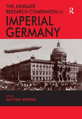 The Ashgate Research Companion to Imperial Germany (Hardback)