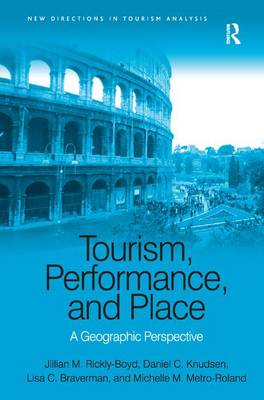 Tourism, Performance, and Place: A Geographic Perspective - New Directions in Tourism Analysis (Hardback)