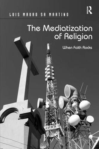 The Mediatization of Religion: When Faith Rocks (Hardback)