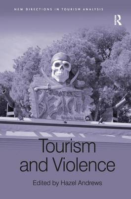 Tourism and Violence - New Directions in Tourism Analysis (Hardback)