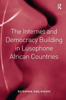 The Internet and Democracy Building in Lusophone African Countries (Hardback)