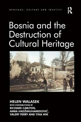 Bosnia and the Destruction of Cultural Heritage - Heritage, Culture and Identity (Hardback)