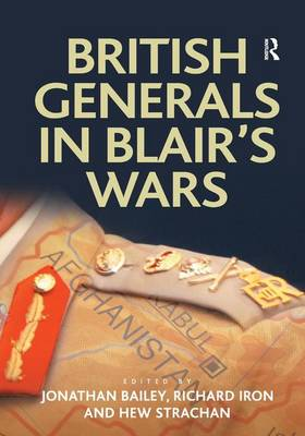 British Generals in Blair's Wars - Military Strategy and Operational Art (Hardback)