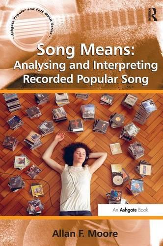 Song Means: Analysing and Interpreting Recorded Popular Song - Ashgate Popular and Folk Music Series (Paperback)