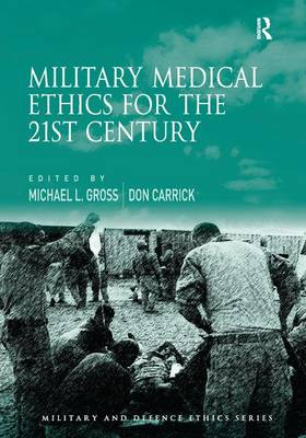 Military Medical Ethics for the 21st Century - Military and Defence Ethics (Hardback)