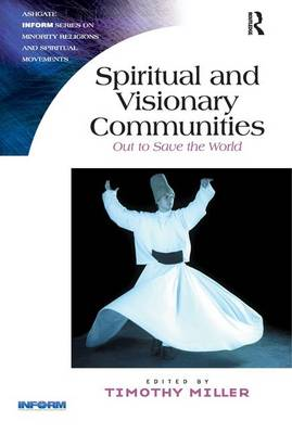 Spiritual and Visionary Communities: Out to Save the World - Routledge Inform Series on Minority Religions and Spiritual Movements (Paperback)