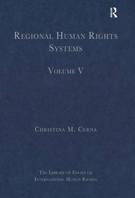 Regional Human Rights Systems: Volume V - The Library of Essays on International Human Rights (Hardback)