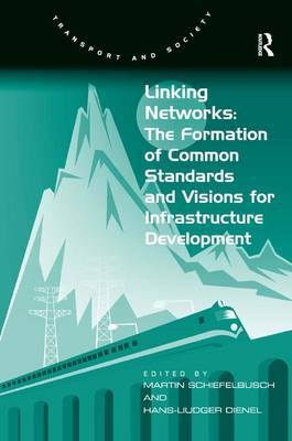 Linking Networks: The Formation of Common Standards and Visions for Infrastructure Development (Hardback)