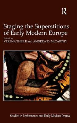 Staging the Superstitions of Early Modern Europe - Studies in Performance and Early Modern Drama (Hardback)