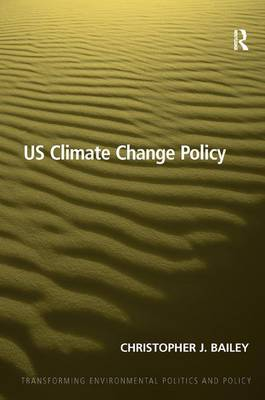US Climate Change Policy - Transforming Environmental Politics and Policy (Hardback)