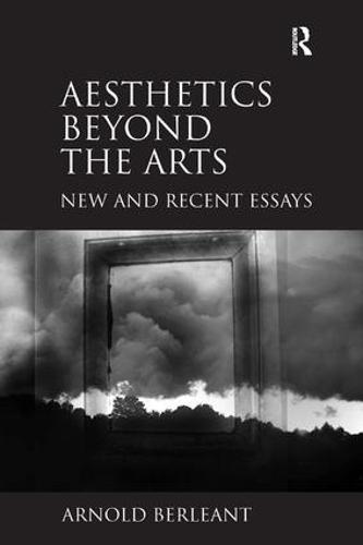 Aesthetics beyond the Arts: New and Recent Essays (Hardback)
