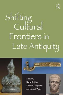 Shifting Cultural Frontiers in Late Antiquity (Hardback)