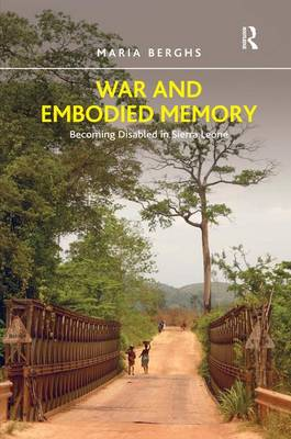 War and Embodied Memory: Becoming Disabled in Sierra Leone (Hardback)
