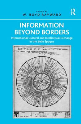 Information Beyond Borders: International Cultural and Intellectual Exchange in the Belle Epoque (Hardback)