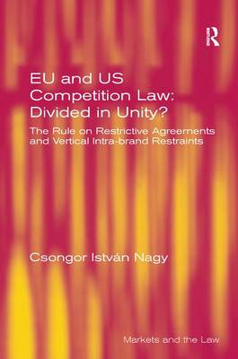 EU and US Competition Law: Divided in Unity?: The Rule on Restrictive Agreements and Vertical Intra-brand Restraints (Hardback)