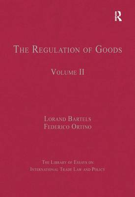 The Regulation of Goods: Volume II - The Library of Essays on International Trade Law and Policy (Hardback)