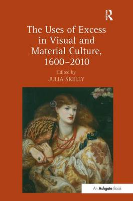 The Uses of Excess in Visual and Material Culture, 1600-2010 (Hardback)