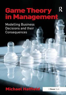 Game Theory in Management: Modelling Business Decisions and their Consequences (Hardback)