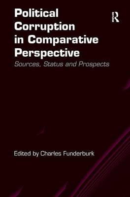 Political Corruption in Comparative Perspective: Sources, Status and Prospects (Hardback)